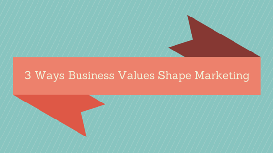Banner for 3 Ways Values Shape Marketing